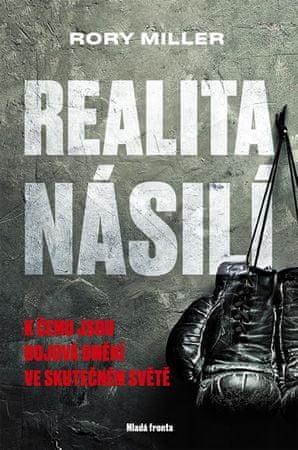 Miller Rory: Realita násilí - K čemu jsou bojová umění ve skutečném světě