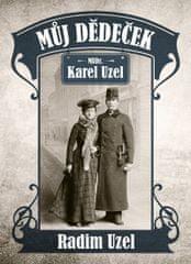 Uzel Radim: Můj dědeček MUDr. Karel Uzel