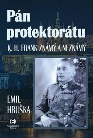 Hruška Emil: Pán protektorátu - K. H. Frank známý a neznámý