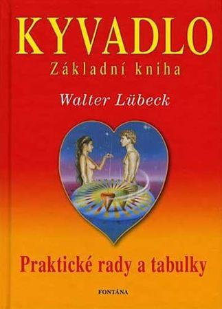 Lübeck Walter: Kyvadlo - Základní kniha - Praktické rady a tabulky