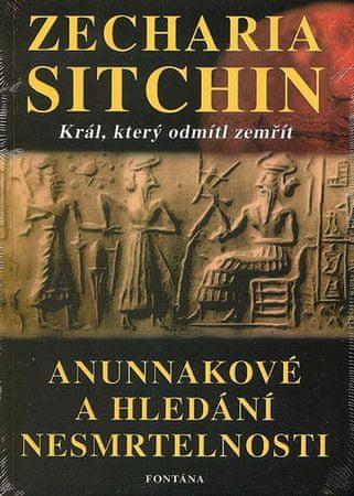 Sitchin Zecharia: Anunnakové a hledání nesmrtelnosti - Král, který odmítl zemřít