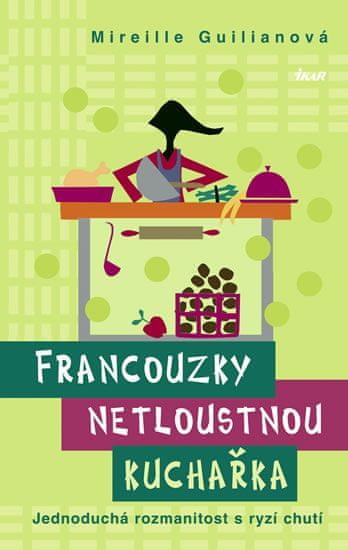 Guilianová Mireille: Francouzky netloustnou: kuchařka