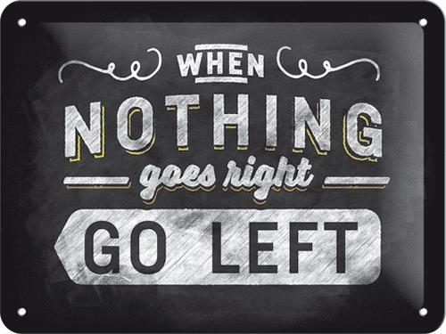 Postershop Blaszany znaczek When Nothing Goes Right Go Left