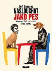 Lazarus Jeff: Naslouchat jako pes - A zanechat ve světě svou stopu