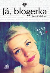 Kuželová Jana: Já, blogerka - Žena 30+