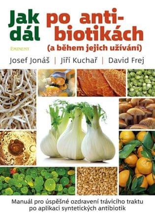 Kuchař Jiří, Frej David, Jonáš Josef,: Jak dál po antibiotikách (a během jejich užívání)