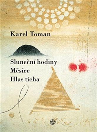 Toman Karel: Sluneční hodiny, Měsíce a Hlas ticha
