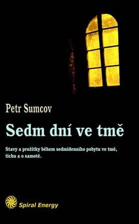 Sumcov Petr: Sedm dní ve tmě - Stavy a prožitky během sedmidenního pobytu ve tmě, tichu a samotě