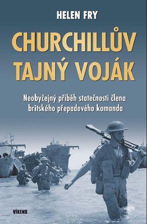 Fry Helen: Churchillův tajný voják - Neobyčejný příběh statečnosti člena britského přepadového koman