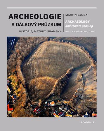 Gojda Martin: Archeologie a dálkový průzkum - Historie, metody, prameny