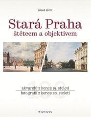 Fritz Miloš: Stará Praha štětcem a objektivem