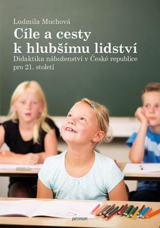 Muchová Ludmila: Cíle a cesty k hlubšímu lidství - Didaktika náboženství v České republice pro 21. s