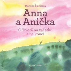 Špinková Martina: Anna a Anička - O životě na začátku a na konci