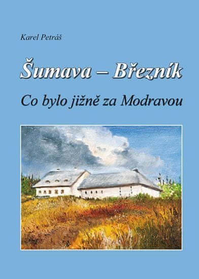 Petráš Karel: Šumava - Březník, Co bylo jižně za Modravou