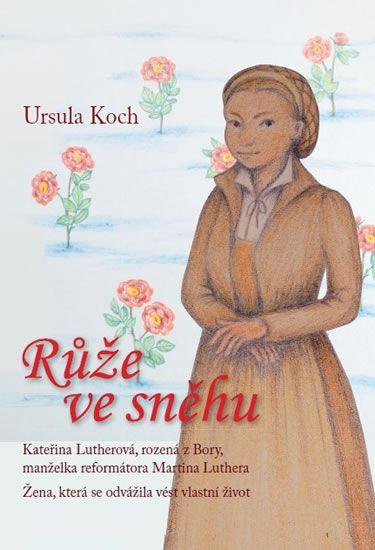 Koch Ursula: Růže ve sněhu