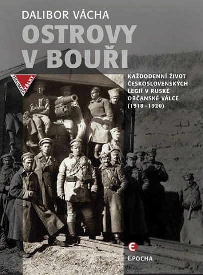 Vácha Dalibor: Ostrovy v bouři - Každodenní život československých legií v ruské občanské válce (191