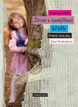 Svobodová Jana: Diagnóza EBD - Život s motýlími křídly - Příběh Makulky