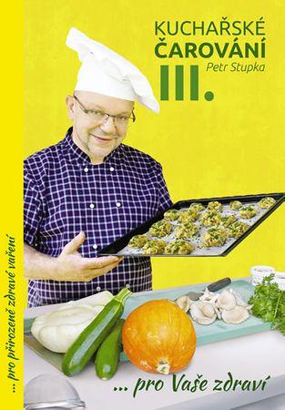 Stupka Petr: Kuchařské čarování Petra Stupky III.díl pro Vaše zdraví