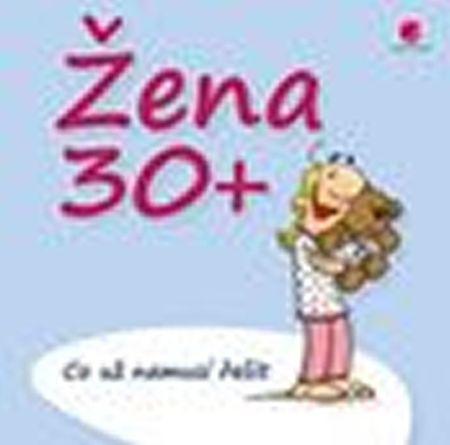 Kernbach Michael, Fernandez Miguel,: Žena 30+ Co už nemusí řešit