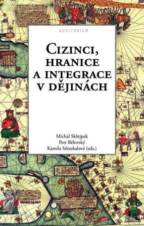 Skřejpek Michal: Cizinci, hranice a integrace v dějinách