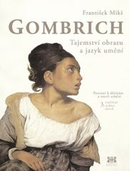 Mikš František: Gombrich - Tajemství obrazu a jazyk umění