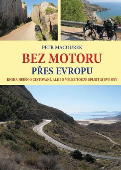 Macourek Petr: Bez motoru přes Evropu - Kniha nejen o cestování, ale i o velké touze splnit si své s