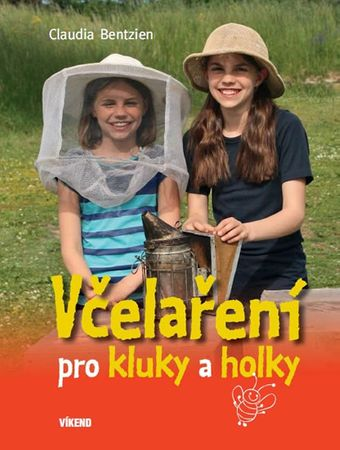 Bentzien Claudia: Včelaření pro kluky a holky