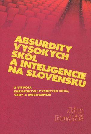 Dudáš Ján: Absurdity vysokých škôl a inteligencie na Slovensku