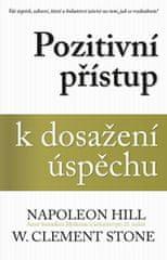 Hill Napoleon, Stone W. Clement,: Pozitivním přístupem k dosažení úspěchu