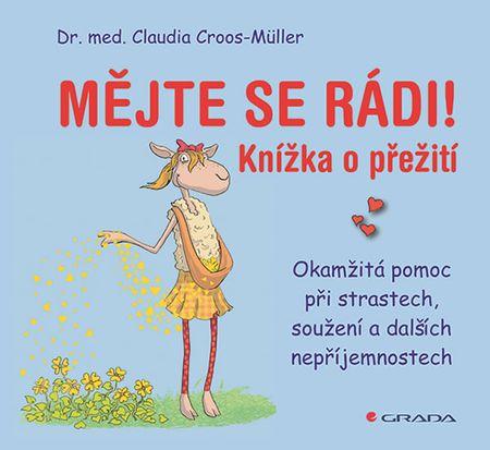 Croos-Müller Claudia: Mějte se rádi! - Okamžitá pomoc při strastech, soužení a dalších nepříjemnoste