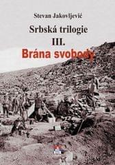 Jakovljević Stevan: Srbská trilogie III. Brána svobody