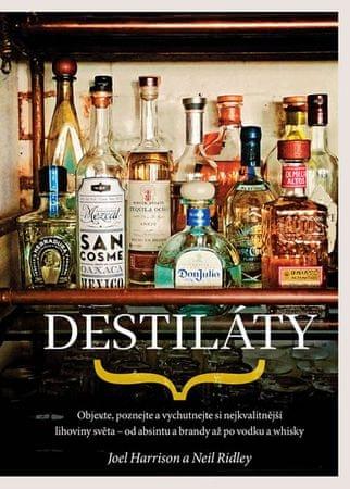 Harrison Joel, Ridley Neil,: Destiláty - Objevte, poznejte a vychutnejte si nejkvalitnější lihoviny
