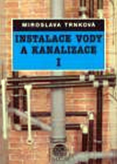 Trnková Miroslava: Instalace vody a kanalizace I - pro obor vzdělávání Instalatér - 2. vyd.