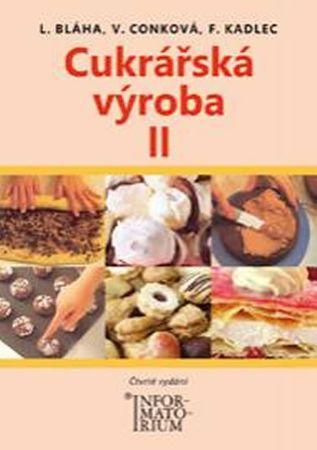 Bláha L., Conková V., Kadlec F.: Cukrářská výroba II