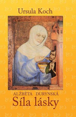 Koch Ursula: Alžběta Durynská - Síla lásky