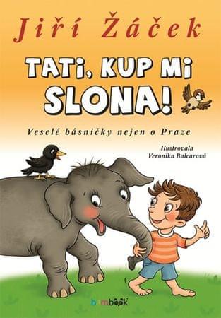 Žáček Jiří: Tati, kup mi slona! - Veselé básničky nejen o Praze