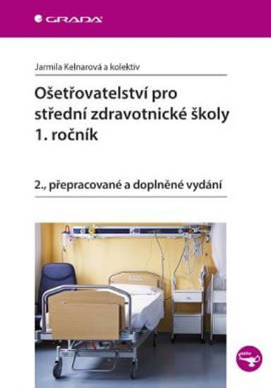 Kelnarová Jarmila a kolektiv: Ošetřovatelství pro střední zdravotnické školy 1. ročník