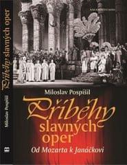 Pospíšil Miloslav: Příběhy slavných oper - Od Mozarta k Janáčkovi