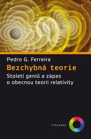 Ferreira Pedro G.: Nádherná teorie - Sto let obecné teorie relativity