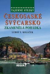 Koláček Luboš Y.: Tajemné stezky - Českosaské Švýcarsko - Zkamenělá pohádka