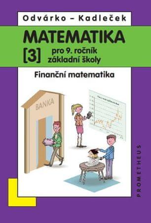 Odvárko Oldřich, Kadleček Jiří: Matematika pro 9. roč. ZŠ - 3.díl - Finanční matematika - přepracova