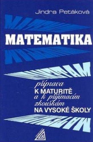 Petáková Jindra: Matematika - Příprava k maturitě a k přijímacím zkouškám na VŠ