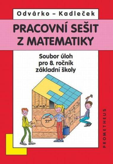 Odvárko Oldřich, Kadleček Jiří: Matematika pro 8. roč. ZŠ - Pracovní sešit,sbírka úloh přepracované