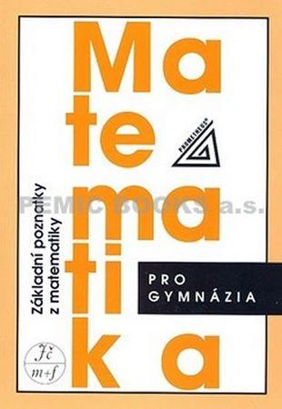 Bušek I., Calda E.: Matematika pro gymnázia - Základní poznatky z matematiky