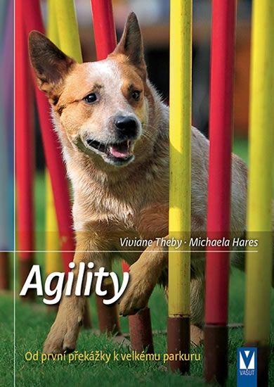 Thebyová Viviane, Haresová Michaela,: Agility - Od první překážky k velkému parkuru