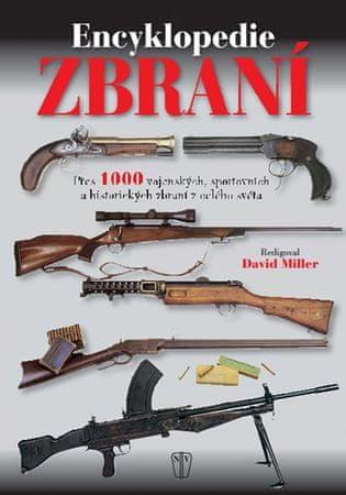 Miller David: Encyklopedie zbraní - Přes 1000 vojenských, sportovních a historických zbraní z celého