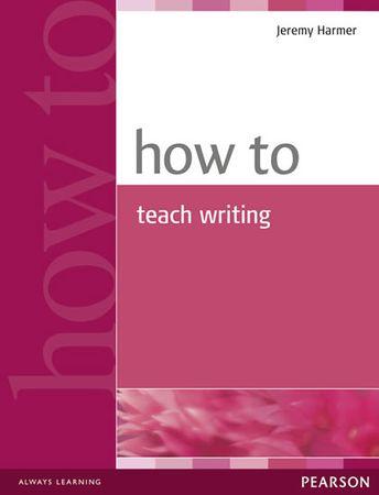 Harmer Jeremy: How to Teach Writing
