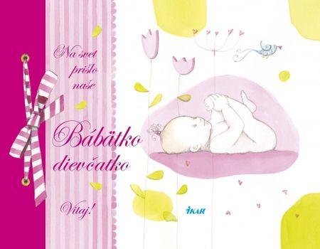 autor neuvedený: Na svet prišlo naše bábätko – Dievčatko