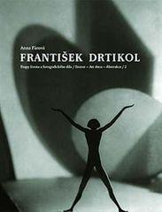 Fárová Anna: František Drtikol - Etapy života a fotografického díla