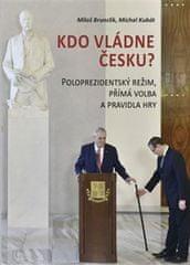 Brunclík Miloš, Kubát Michal,: Kdo vládne Česku? - Poloprezidentský režim, přímá volba a pravidla hr